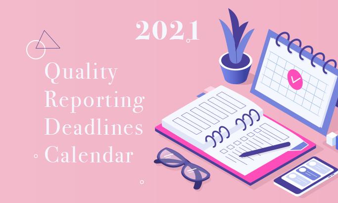 2021 quality reporting deadlines calendar