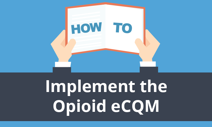 Implement Opioid eCQM CMS 506