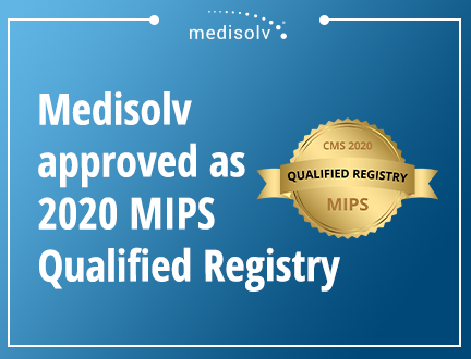 Medisolv Approved as a 2020 MIPS Qualified Registry for the Quality Payment Program