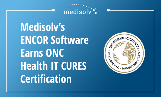 Medisolv's ENCOR Software Earns ONC Health IT CURES Certification