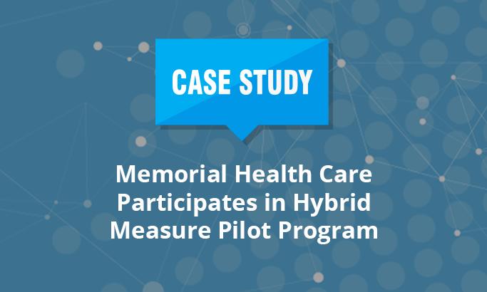 Memorial Health Care Participates in Hybrid Measure Pilot Program