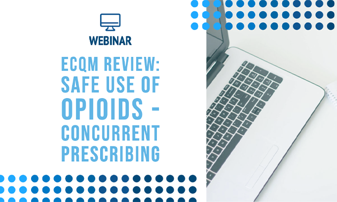 A Review of the New eCQM: Safe Use of Opioids - Concurrent Prescribing
