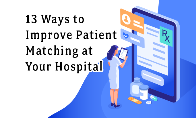 13 Ways to Improve Patient Matching at Your Hospital