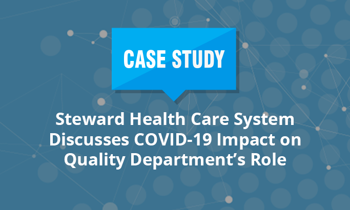 Steward Health Care System Discusses COVID-19 Impact on Quality Department's Role