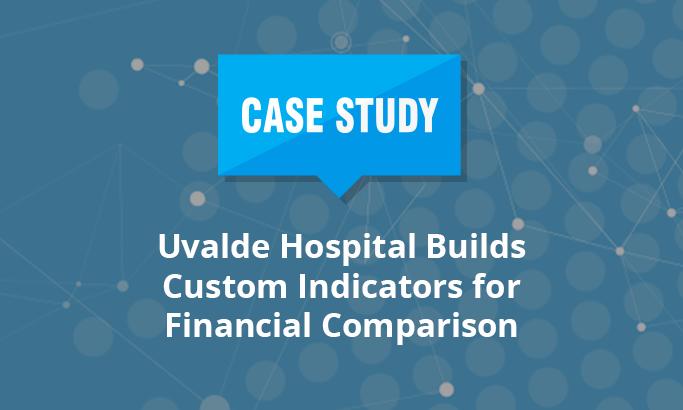 Uvalde Hospital builds custom indicators for financial comparison