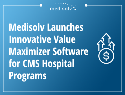 Medisolv Launches Innovative AI-Powered Value Maximizer Software for CMS Hospital Programs